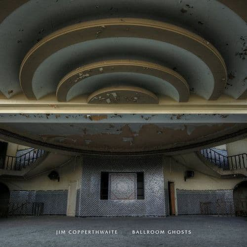 Jim Copperthwaite<br>Ballroom Ghosts<br>LP